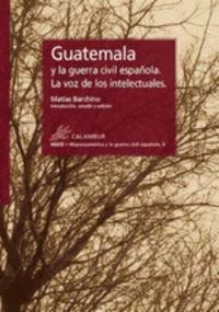 GUATEMALA Y LA GUERRA CIVIL ESPAÑOLA - LA VOZ DE LOS INTELECTUALES