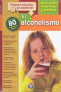 ALCOHOLISMO, EL - GUIA PARA MAESTROS Y PADRES
