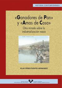 Ganadores De Pan Y Amas De Casa - Otra Mirada Sobre Industrializacio - Pilar Perez-fuentes