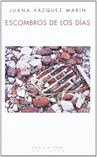 Escombros De Los Dias - Juana Vazquez Marin