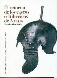 EL RETORNO DE LOS CASCOS CELTIBERICOS DE ARATIS