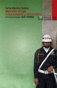 Mexican Drugs - Cultura Popular Y Narcotrafico - Carlos Ramirez Vuelvas