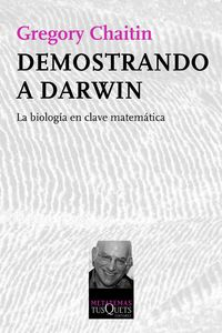 Demostrando A Darwin - La Biologia En Clave Matematica - Gregory Chaitin
