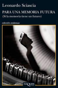 Para Una Memoria Futura (si La Memoria Tiene Un Futuro) - Leonardo Sciascia