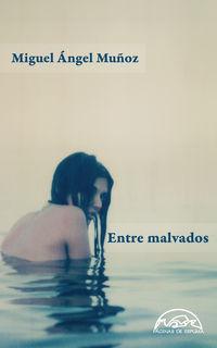 Entre Malvados - Miguel Angel Muñoz