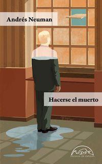Hacerse El Muerto - Andres Neuman