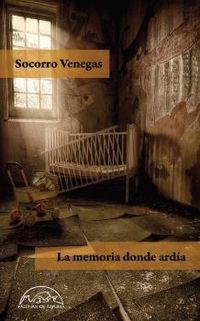 La memoria donde ardia - Socorro Venegas