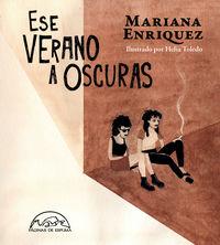Ese Verano A Oscuras - Mariana Enriquez / Helia Toledo (il. )
