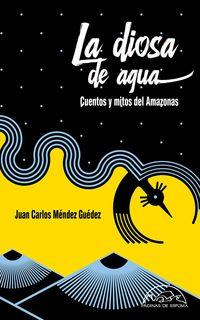 Diosa De Agua, La - Cuentos Y Mitos Del Amazonas - Juan Carlos Mendez Guedez