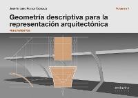 GEOMETRIA DESCRIPTIVA PARA LA REPRESENTACION ARQUITECTONICA - VOL. I