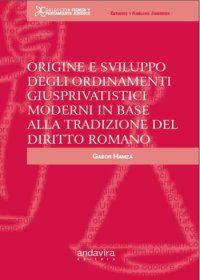 origine e sviluppo degli ordinamenti giusprivatistici moderni in base alla tradizione del diritto romano - Gabor Hamza