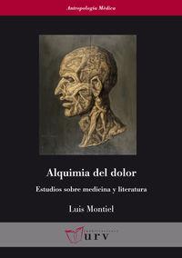 ALQUIMIA DEL DOLOR - ESTUDIOS SOBRE MEDICINA Y LITERATURA