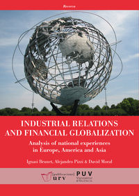 INDUSTRIAL RELATIONS AND FINANCIAL GLOBALIZATION - ANALYSIS OF NATIONAL EXPERIENCES IN EUROPE, AMERICA AND ASIA