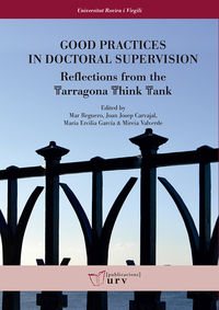GOOD PRACTICES IN DOCTORAL SUPERVISION - REFLECTIONS FROM THE TARRAGONA THINK TANK