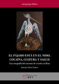PAJARO ESTA EN EL NIDO, EL - COCAINA, CULTURA Y SALUD - UNA ETNOGRAFIA DEL CONSUMO DE COCAINA EN REUS