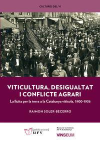 Viticultura, Desigualtat I Conflicte Agrari - La Lluita Per La Terra A La Catalunya Viticola, 1900-1936 - Raimon Soler-Becerro