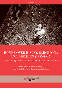 BOMBS OVER BISCAY, BARCELONA AND DRESDEN - FROM THE SPANISH CIVIL WAR TO THE SECOND WORLD WAR
