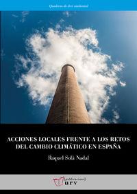 Acciones Locales Frente A Los Retos Del Cambio Climatico En España - Objetivos Globales, Soluciones Locales - Raquel Sola Nadal