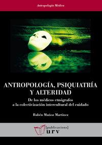 ANTROPOLOGIA, PSIQUIATRIA Y ALTERIDAD - DE LOS MEDICOS ETNOGRAFOS A LA COLECTIVIZACION INTERCULTURAL DEL CUIDADO