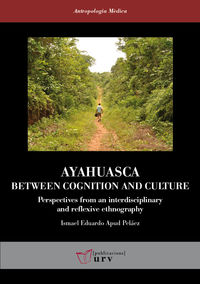 Ayahuasca: Between Cognition And Culture - Perspectives From An Interdisciplinary And Reflexive Ethnography - Ismael Eduardo Apud Pelaez