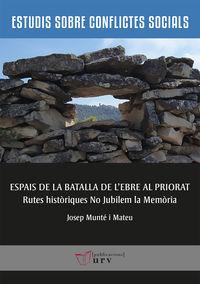 ESPAIS DE LA BATALLA DE L'EBRE AL PRIORAT - RUTES HISTORIQUES NO JUBILEM LA MEMORIA