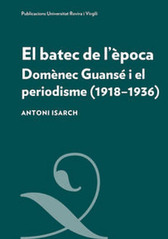 EL BATEC DE L'EPOCA - DOMENEC GUANSE I EL PERIODISME (1918-1936)