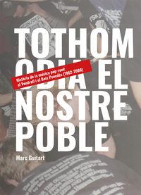 TOTHOM ODIA EL NOSTRE POBLE - HISTORIA DE LA MUSICA POP-ROCK AL VENDRELL I EL BAIX PENEDES (1962-2000)
