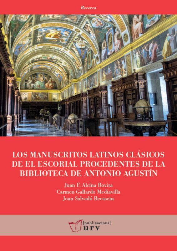 LOS MANUSCRITOS LATINOS CLASICOS DE EL ESCORIAL PROCEDENTES DE LA BIBLIOTECA DE ANTONIO AGUSTIN