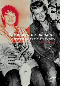 Cazadores De Humanos - El Auge Del Asesino Multiple Moderno - Elliott Leyton