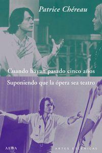 Cuando Hayan Pasado Cinco Años / Suponiendo Que La Opera Sea Teatro - Patrice Chereau
