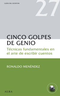 CINCO GOLPES DE GENIO - TECNICAS FUNDAMENTALES EN EL ARTE DE ESCRIBIR CUENTOS