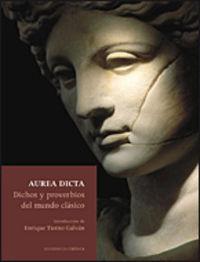 Aurea Dicta - Dichos Y Proverbios Del Mundo Clasico - Aa. Vv.