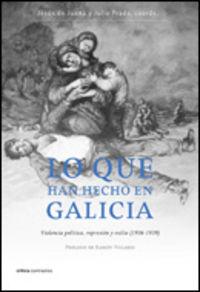LO QUE HAN HECHO EN GALICIA - VIOLENCIA POLITICA REPRESION Y EXILIO (1936-1939)