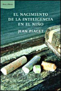 El nacimiento de la inteligencia del niño - Jean Piaget
