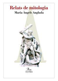 Relats De Mitologia - Maria Angels Anglada Abadal