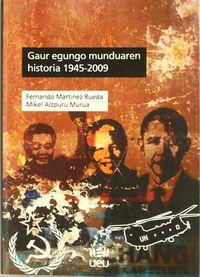 GAUR EGUNGO MUNDUAREN HISTORIA 1945-2009