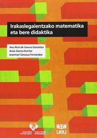 Irakaslegaientzako Matematika Eta Bere Didaktika - Josu Ruiz De Gauna Gorostiza / Jesus Garcia Iturrioz / Joxemari Sarasua Fernandez