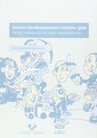 Genero-Berdintasunean Hezteko Gida - Familia, Irakasle Eta Bestelako Hezitzaileentzat - Luixa Reizabal Arruabarrena