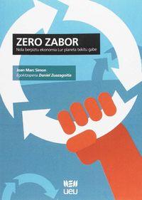 Zero Zabor - Nola Berpiztu Ekonomia Lur Planeta Txikitu Gabe - Joan  Marc Simon  /  Daniel  Zuazagoitia Rey-baltar