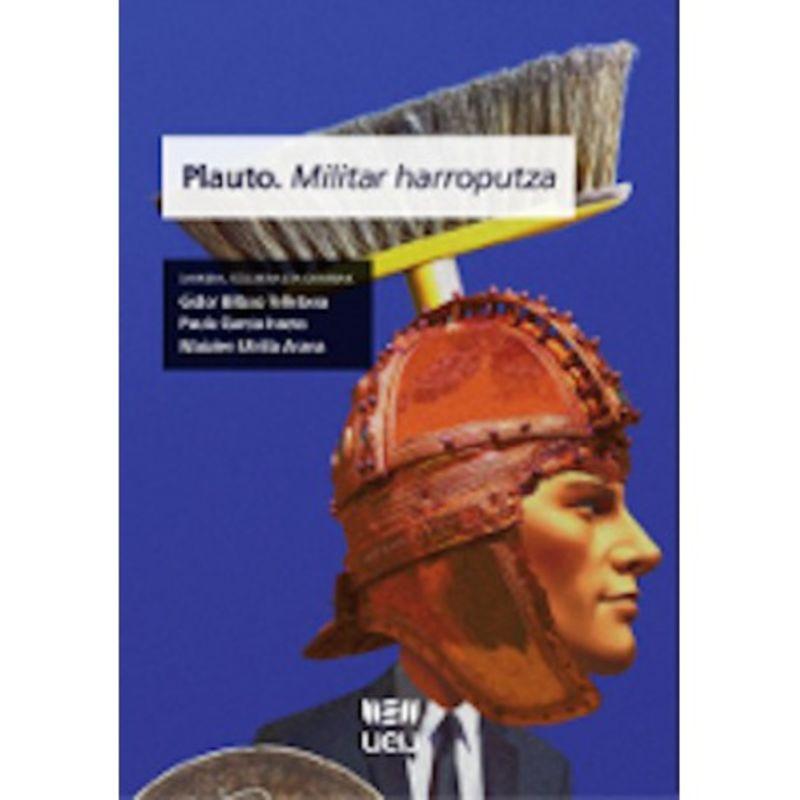 Plauto. Militar Harroputza - Gidor Bilbao Telletxea / Paula Garcia Iraeta / Maialen Utrilla Arana