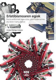Erlatibismoaren Egiak - Konstruktibismoa, Egia-Ostea, Postmodernismoa Eta Beste Mamu Batzuk - Andoni Olariaga Azkarate