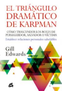 TRIANGULO DRAMATICO DE KARPMAN, EL - COMO TRASCENDER LOS ROLES DE PERSEGUIDOR, SALVADOR O VICTIMA. ESTABLECE RELACIONES PERSONALES SALUDABLES