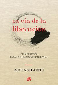 Via De La Liberacion, La - Guia Practica Para La Iluminacion Espiritual - Adyashanti
