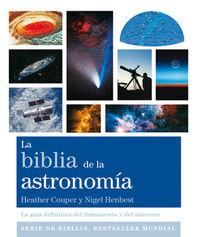 BIBLIA DE LA ASTRONOMIA, LA - LA GUIA DEFINITIVA DEL FIRMAMENTO Y DEL UNIVERSO