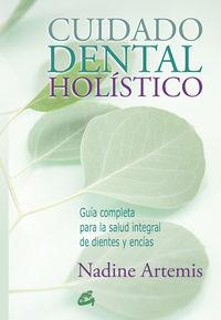 Cuidado Dental Holistico - Guia Completa Para La Salud Integral De Dientes Y Encias - Nadine Artemis