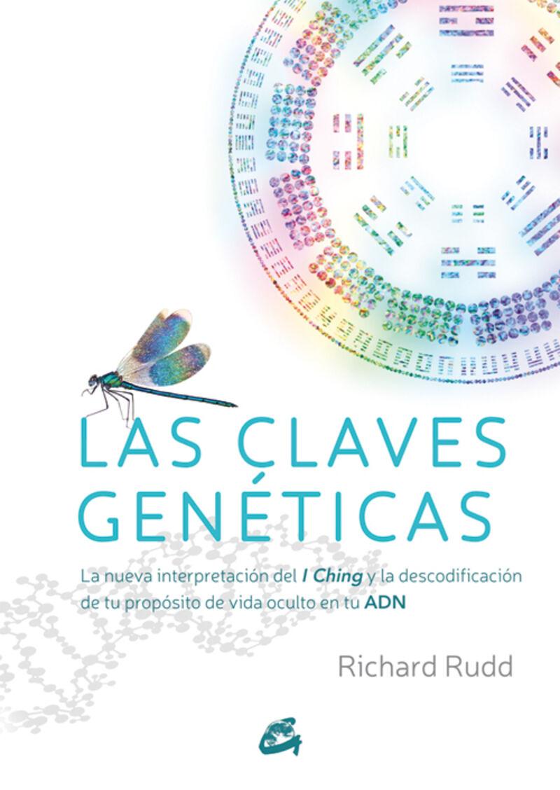 CLAVES GENETICAS, LAS - LA NUEVA INTERPRETACION DEL I CHING Y LA DESCODIFICACION DE TU PROPOSITO DE VIDA OCULTO EN TU ADN
