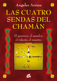 Cuatro Sendas Del Chaman, Las - El Guerrero, El Sanador, El Vidente, El Maestro - Angeles Arrien