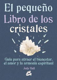 Pequeño Libro De Los Cristales, El - Como Usarlos Para Atraer Prosperidad, Amor, Bienestar Y Armonia Espiritual - Judy Hall