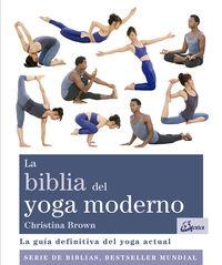 Biblia Del Yoga Moderno, La - La Guia Definitiva Del Yoga Actual - Christina Brown