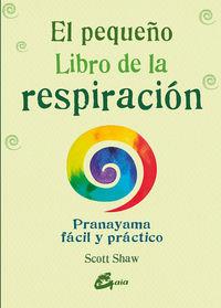 PEQUEÑO LIBRO DE LA RESPIRACION, EL - PRANAYAMA FACIL Y PRACTICO